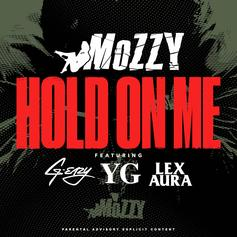 Mozzy - Hold On Me Feat. G-Eazy, YG & Lex Aura