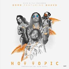Born - Hot Topic Feat. Quavo