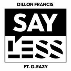 Dillon Francis - Say Less Feat. G-Eazy