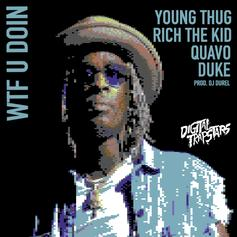 Young Thug - WTF U Doin Feat. Quavo, Lil Duke & Rich The Kid
