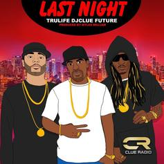 DJ Clue - Last Night Feat. Future & Tru Life