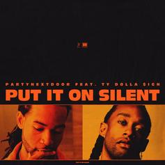 """PartyNextDoor & Ty Dolla $ign Expand """"Put It On Silent"""""""