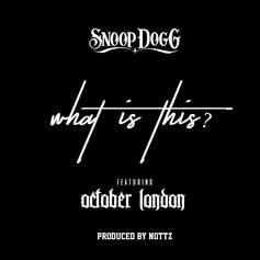 "Snoop Dogg & October London Team Up For ""What Is This?"""