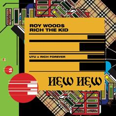 "Roy Woods Recruits Rich The Kid For ""New New"""