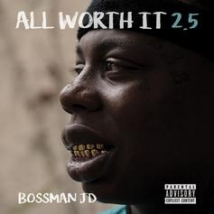 "Bossman JD Releases ""All Worth It 2.5"" Mixtape"