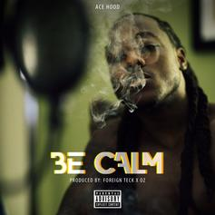"Ace Hood Urges Ya'll To ""Be Calm"" On New Track"
