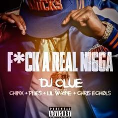 "DJ Clue Enlists Chinx, Plies, Lil Wayne, & Chris Echols For ""F**k A Real N***a"""