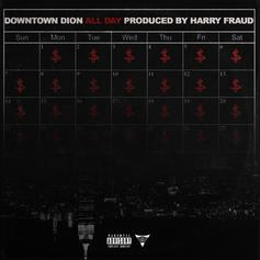 "Downtown Dion Taps Harry Fraud For Production On ""All Day"""