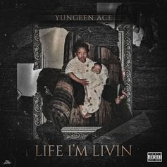 """Yungeen Ace Comes Though With """"Life I'm Livin"""""""