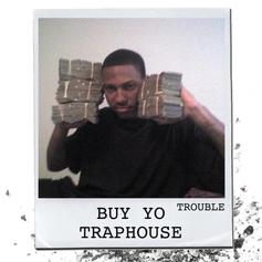 "Trouble Drives Out Vengeful Spirits On ""Buy Yo Traphouse"""