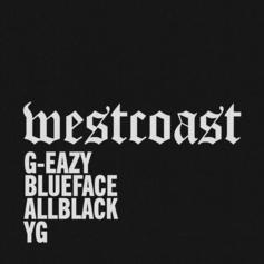 "G-Eazy Adds YG & ALLBLACK To Blueface-Assisted ""West Coast Remix"""