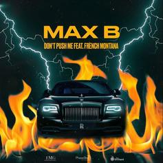 """Max B & French Montana Deliver """"Don't Push Me"""" Single"""