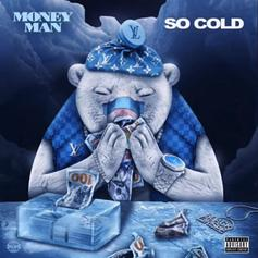 "Money Man Keeps The Streets Frozen On ""So Cold"""