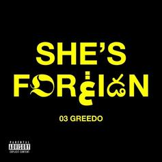 "03 Greedo Keeps The Music Coming With ""She's Foreign"""