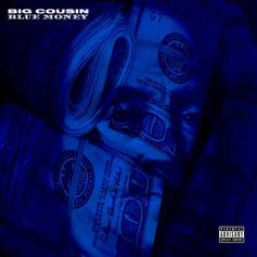 "Big Cousin Drops Off ""Blue Money"" EP"