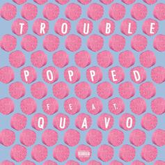 """Trouble Connects With Quavo On New Single """"Popped"""""""