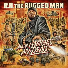 "R.A. The Rugged Man Sets Underground Ablaze With ""All My Heroes Are Dead"""