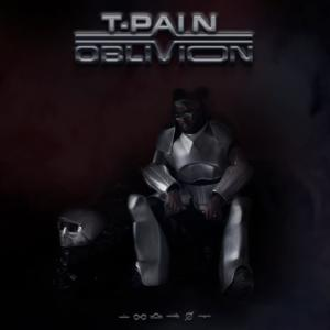 "Stream T-Pain's Finally Released ""Oblivion"""