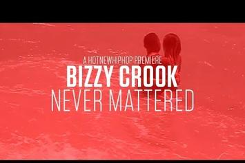 "Bizzy Crook ""Never Mattered"" Video"