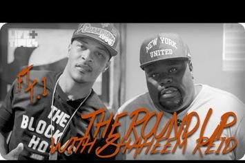"""T.I. """"The Round Up With Shaheem Reid"""" Video"""
