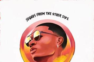 "Wizkid Reveals ""Sounds From The Other Side"" Tracklist"