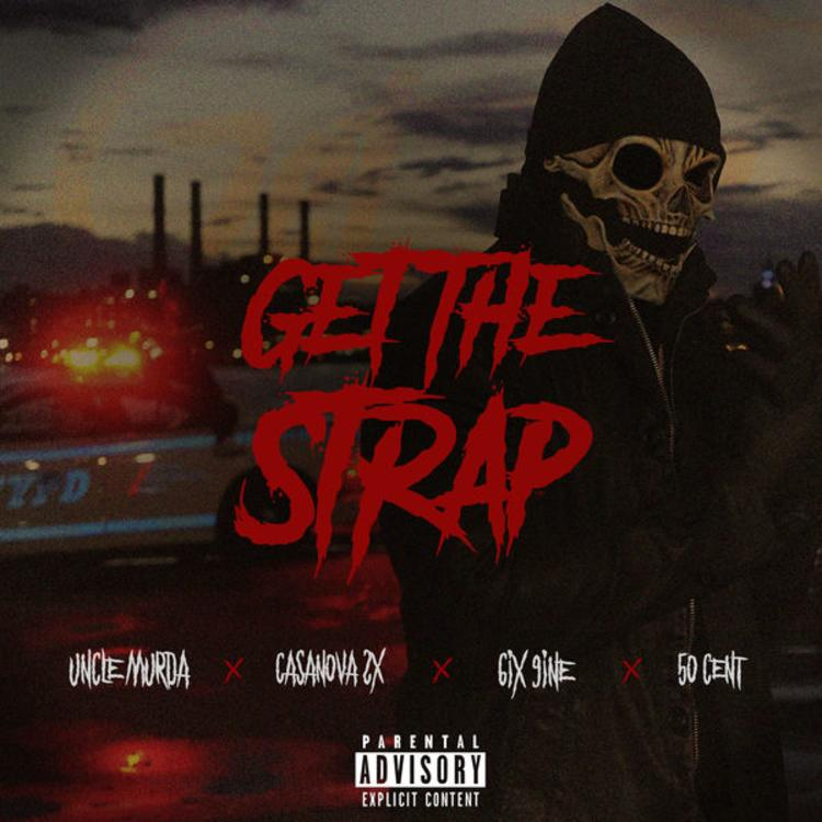 50 Cent - Get The Strap Ft. Casanova, Tekashi 6ix9ine & Uncle Murda