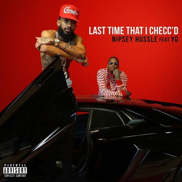 Nipsey Hussle - Last Time That I Checced Ft. YG