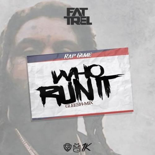FAT TREL - Who Run It (Gleesh Mix) Mp3 Download fat trel - who run it (gleesh mix) mp3 download FAT TREL – Who Run It (Gleesh Mix) 1523849827 a70962d75a48bdcec651f34818013347